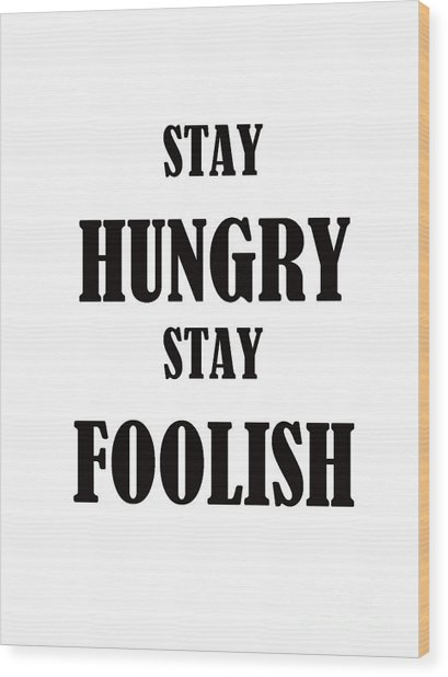 Stay Hungry Stay Foolish Wood Print