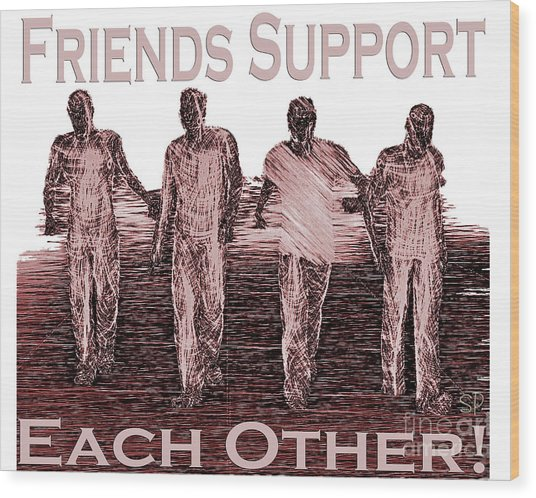 Support Friends In Bronze Wood Print