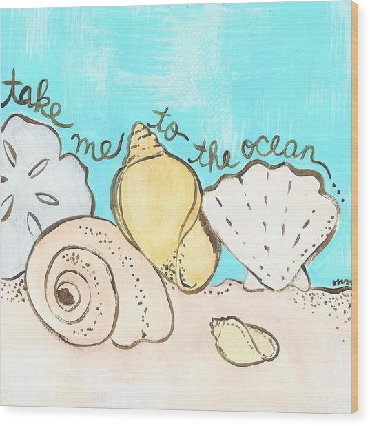 Take Me To The Ocean Wood Print