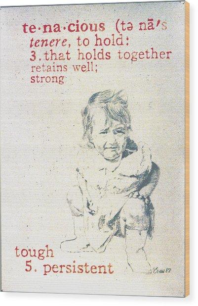 Tenacious Wood Print by Janice Crow