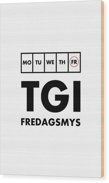 Tgi Fredagsmys Wood Print