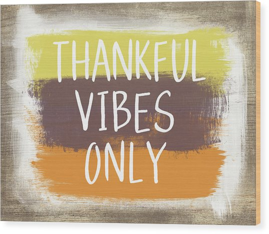 Thankful Vibes Only Sign- Art By Linda Woods Wood Print