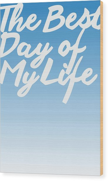 The Best Day Of My Life Wood Print