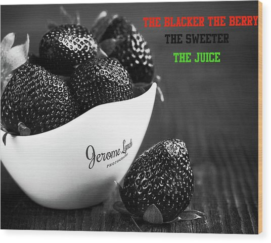 The Blacker The Berry Wood Print