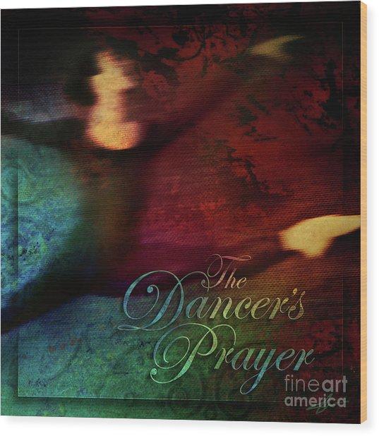 The Dancer's Prayer Wood Print by Shevon Johnson