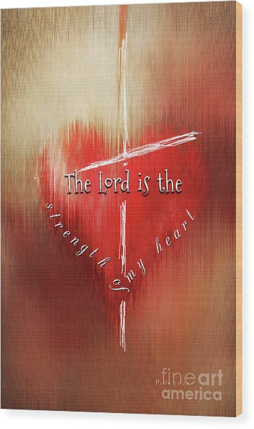 The Lord Is The Strength Of My Heart Wood Print