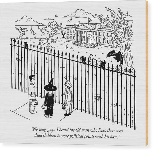 The Old Man Who Lives There Uses Dead Children To Score Political Points Wood Print by Jeremy Nguyen