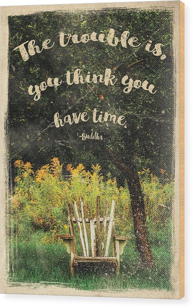 The Trouble Is You Think You Have Time Buddha Quote Wood Print