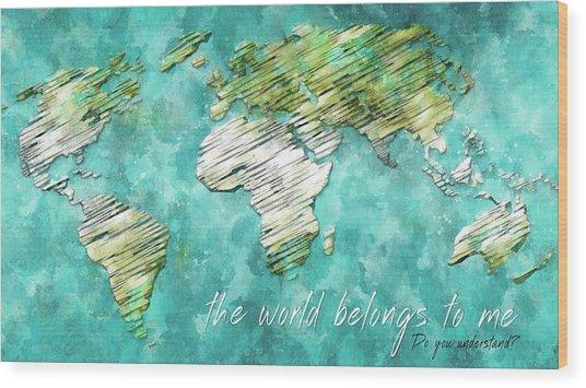 The World Belongs To Me Next Wood Print