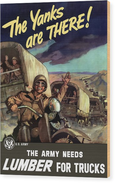 The Yanks Are There -- Ww2 Wood Print
