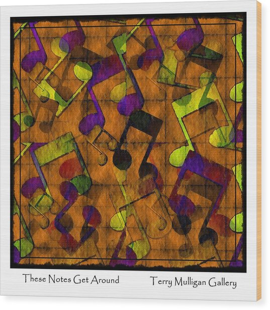 These Notes Get Around ... Brown Wood Print by Terry Mulligan