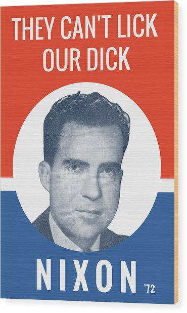 They Can't Lick Our Dick - Nixon '72 Election Poster Wood Print