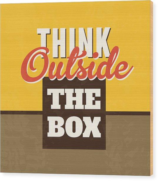 Think Outside The Box Wood Print