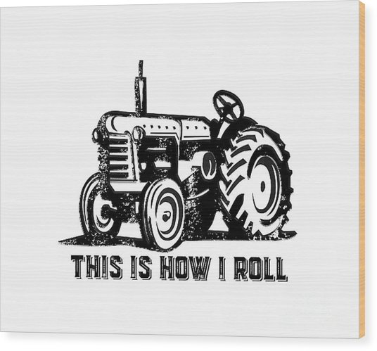 This Is How I Roll Tractor Wood Print