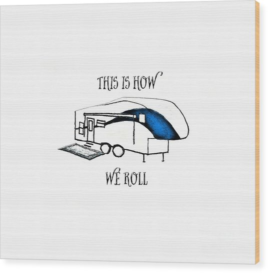 Wood Print featuring the drawing This Is How We Roll     Rv Humor by Judy Hall-Folde