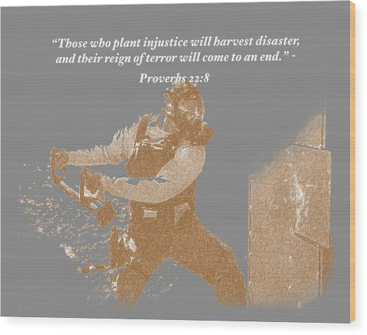 Those Who Plant Injustice Will Harvest Disaster Wood Print