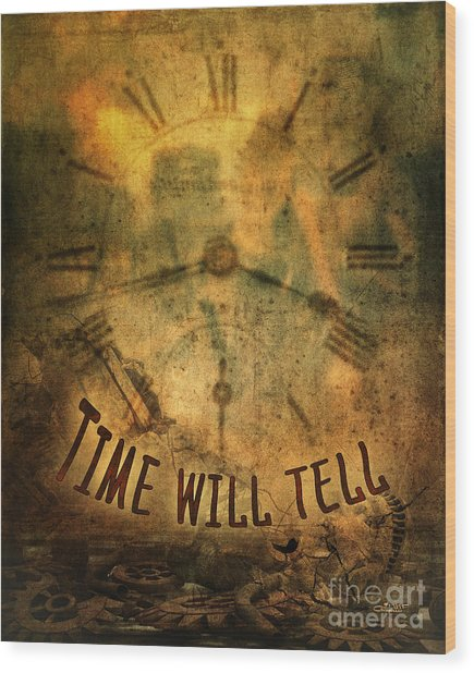 Time Will Tell Wood Print