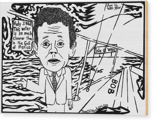 Tony Hayward Sailing For A Reason By Yonatan Frimer Wood Print by Yonatan Frimer Maze Artist