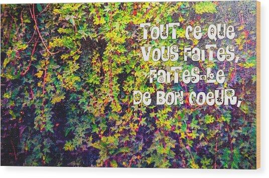 Tout Ce Que Vous Faites, Faites Le, De Bon Coeur Colossiens 3 23 Wood Print