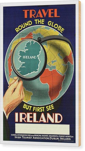 Travel Around Globe, But See Ireland First, Travel Poster Wood Print