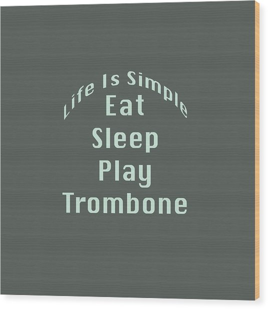 Trombone Eat Sleep Play Trombone 5518.02 Wood Print
