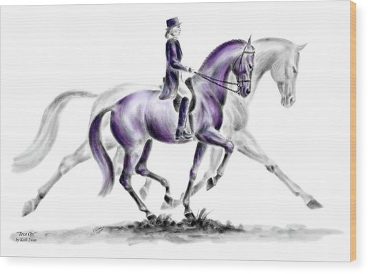 Trot On - Dressage Horse Print Color Tinted Wood Print