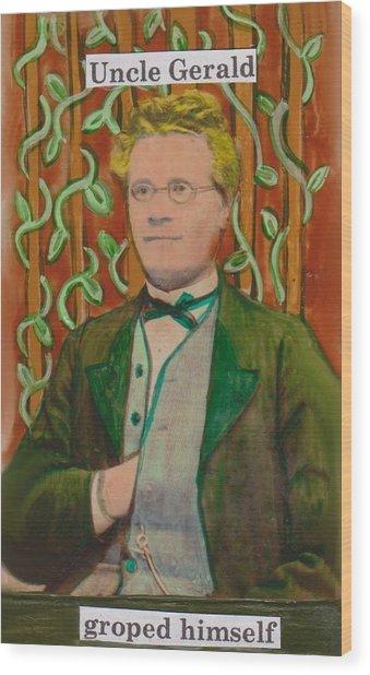 Uncle Gerald Groped Himself Wood Print