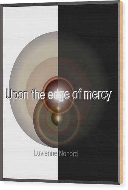 Upon The Edge Of Mercy04 Wood Print