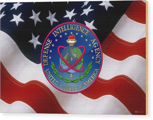 U. S. Defense Intelligence Agency - D I A Emblem Over Flag Wood Print