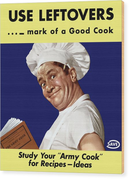 Use Leftovers... Mark Of A Good Cook Wood Print