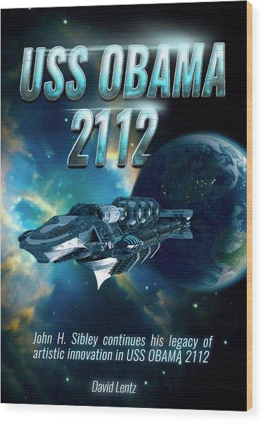 Uss Obama 2112 Wood Print by John Sibley