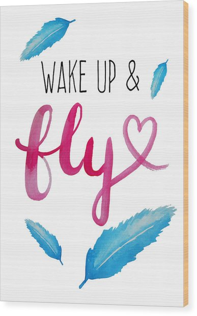Wake Up And Fly Watercolor Wood Print