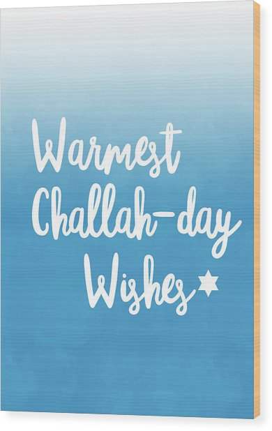 Warmest Challah Day Wishes- Art By Linda Woods Wood Print