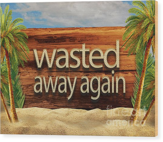 Wasted Away Again Jimmy Buffett Wood Print