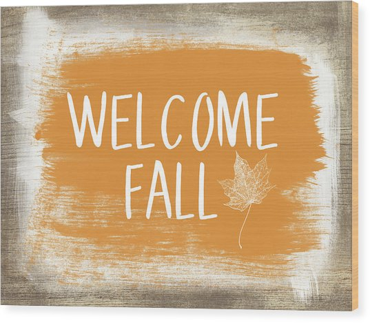 Welcome Fall Sign- Art By Linda Woods Wood Print