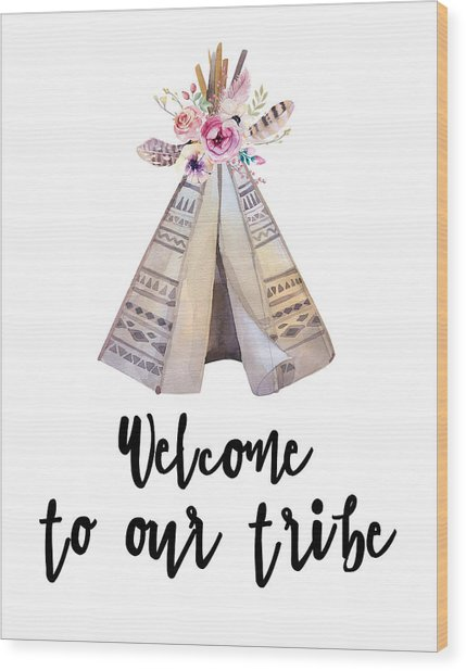 Welcome To Our Tribe Wood Print