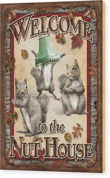Welcome To The Nut House Wood Print