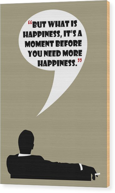 What Is Happiness - Mad Men Poster Don Draper Quote Wood Print
