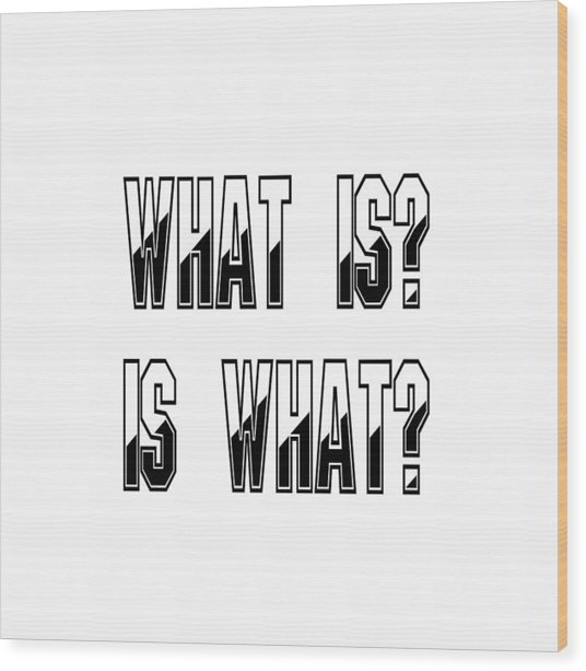 What Is? Is What? - Psychology Art Print Posters - Core Beliefs Wood Print