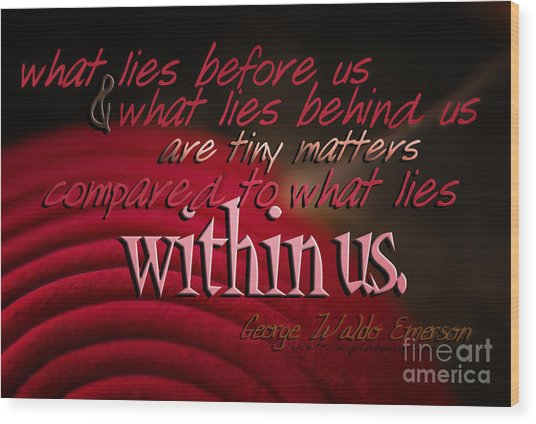 What Lies Within Us Wood Print