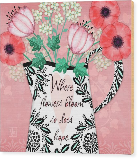 Where Flowers Bloom Wood Print