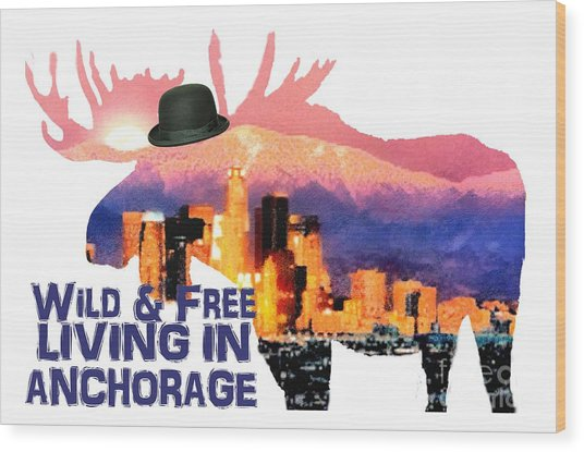 Wild And Free-in Anchorage Wood Print