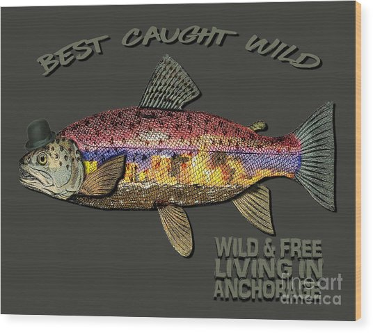 Wild And Free In Anchorage-trout With Hat Wood Print