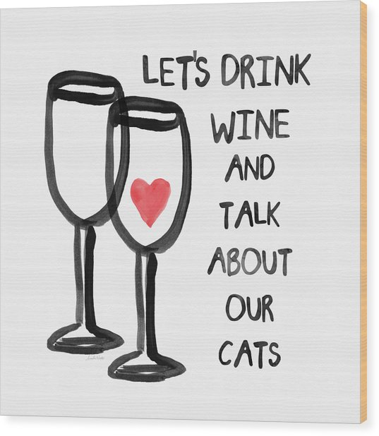 Wine And Cats- Art By Linda Woods Wood Print