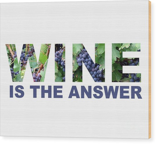 Wine Is The Answer Wood Print