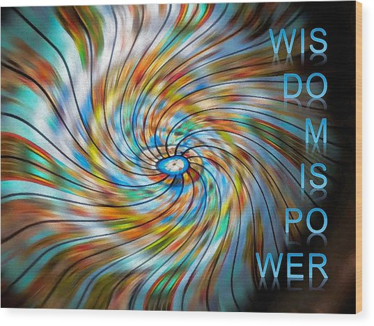 Wisdom Is Power Wood Print