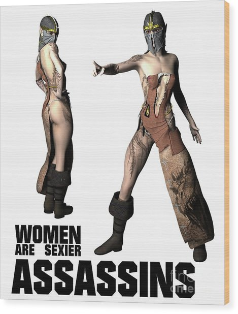 Women Are Sexier Assassins Wood Print