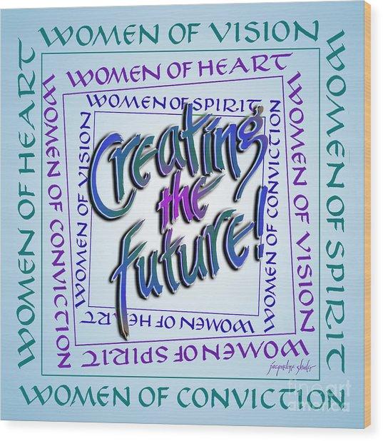 Women Of Vision Wood Print