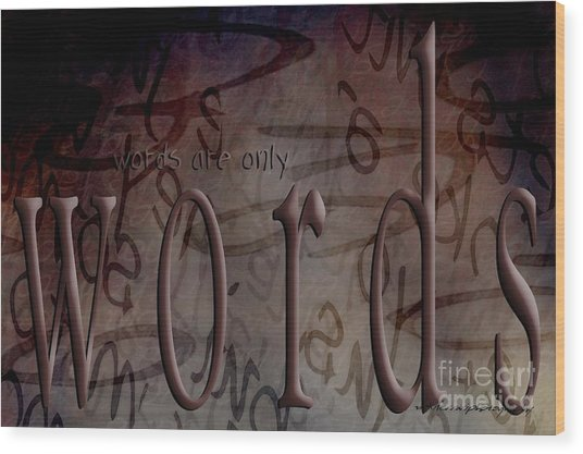 Words Are Only Words 2 Wood Print