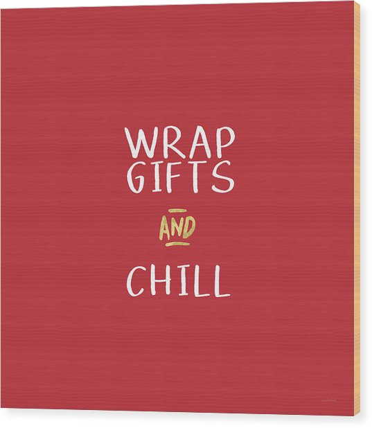 Wrap Gifts And Chill- Art By Linda Woods Wood Print